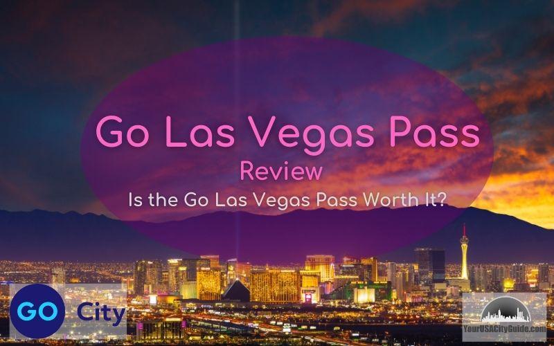 Go Las Vegas Pass Review 2021